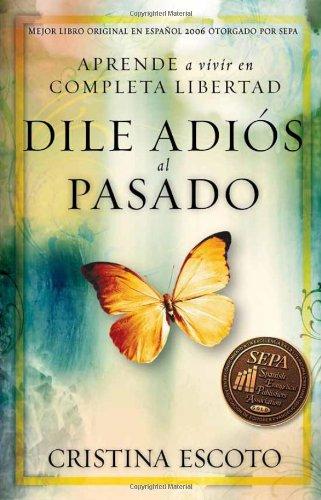Dile adi?s al pasado: Aprende a vivir en completa libertad (Spanish Edition) - Cristina Escoto