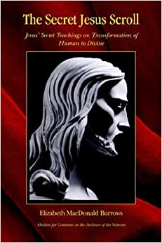 Book The Secret Jesus Scroll: Jesus' Secret Teachings on Transformation of Human to Devine by Elizabeth MacDonald Burrows (2005-11-04)