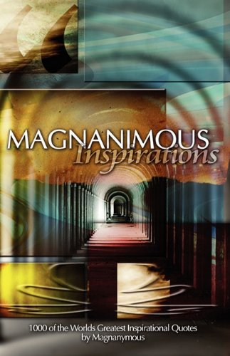 Magnanimous Inspirations: 1,000 of the Worlds Greatest Inspirational Quotes ebook