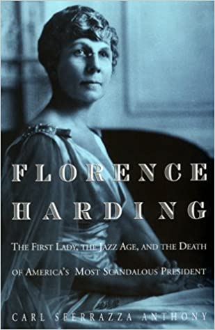 Florence Harding: The First Lady, the Jazz Age, and the Death of ...