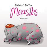 It Couldn't Be the Measles, Brian D. Hahn, 1450047920