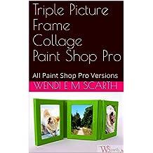 Triple Picture Frame Collage Paint Shop Pro: All Paint Shop Pro Versions (Paint Shop Pro Made Easy Book 170)