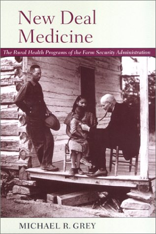 New Deal Medicine: The Rural Health Programs of the Farm Security Administration
