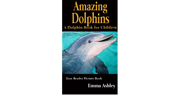 Amazing dolphins a dolphin book for children easy reader dolphin amazing dolphins a dolphin book for children easy reader dolphin picture book kindle edition by emma ashley children kindle ebooks amazon fandeluxe Gallery