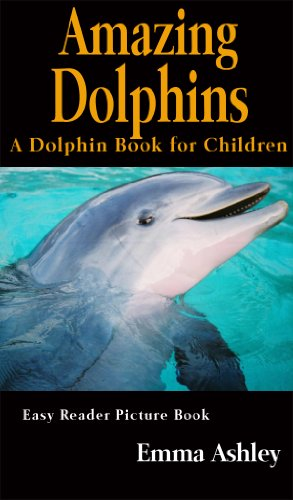 Amazing dolphins a dolphin book for children easy reader dolphin amazing dolphins a dolphin book for children easy reader dolphin picture book by ashley fandeluxe Image collections