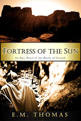 An epic showdown 100 years in the making… E.M. Thomas' #1 bestseller Fortress Of The Sun: An Epic Novel Of The Battle Of Corinth