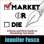 Market or Die   Jennifer Fusco