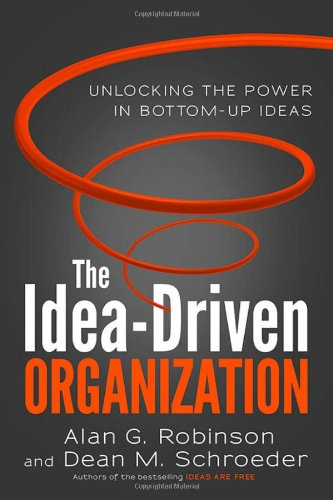 Circle Columbus Information - The Idea-Driven Organization: Unlocking the Power in Bottom-Up Ideas