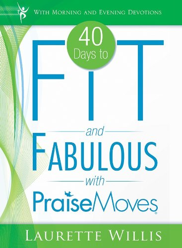 40 Days to Fit and Fabulous with PraiseMoves by [Willis, Laurette]