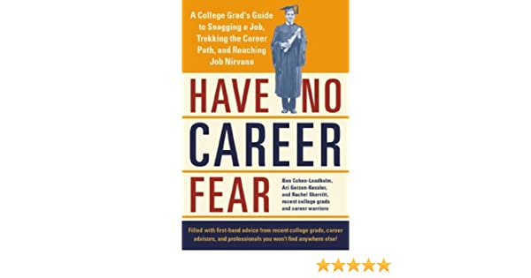 Have No Career Fear: A College Grad's Guide to Snagging a Job ...