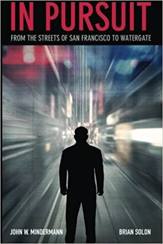 In Pursuit: from the streets of San Francisco to Watergate by John W. Mindermann (2014-08-05)