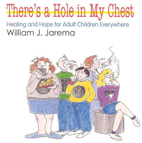There's A Hole In My Chest: Healing & Hope for Adult Children Everywhere