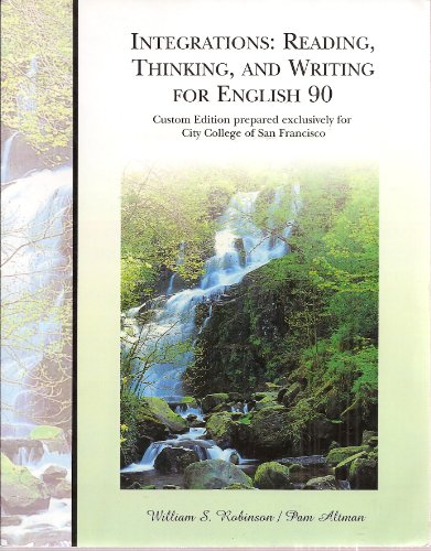 Integrations: Reading, Thinking, and Writing for English 90 - Custom Edition Prepared Exclusively for City College of Sa