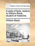 A State of Facts, Relative to William Black, Student of Medicine, William Black, 117069277X