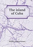The Island of Cuba, Madden Richard Robert, 5518843356