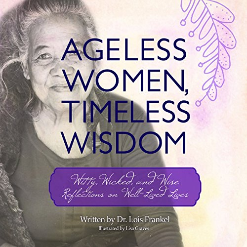 Ageless Women, Timeless Wisdom: Witty, Wicked, and Wise Reflections on Well-Lived Lives by SKYHORSE
