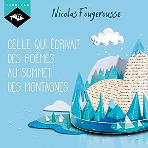 Celle qui écrivait des poèmes au sommet des montagnes   Livre audio Auteur(s) : Nicolas Fougerousse Narrateur(s) : Nicolas Fougerousse