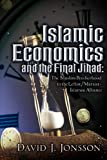 img - for Islamic Economics and the Final Jihad: The Muslim Brotherhood to the Leftist/Marxist - Islamist Alliance book / textbook / text book