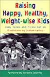 Raising Happy, Healthy, Weight-Wise Kids, Judy Toews and Nicole Parton, 1553560035