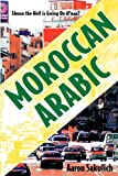 Moroccan Arabic: Shnoo the Hell is Going On Hnaa? A Practical Guide to Learning Moroccan Darija - the Arabic Dialect of Morocco