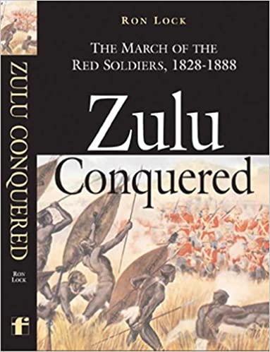 Zulu Conquered : The March of the Red Soldiers, 1822–1888