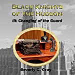 Black Knights of the Hudson Book III: Changing of the Guard: Volume 3 | Beverly C. Gray