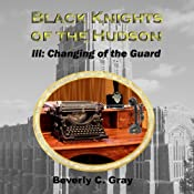 Black Knights of the Hudson Book III: Changing of the Guard: (Volume 3) | Beverly C. Gray