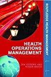 Health Operations Management: Patient Flow Logistics in Health Care (Routledge Health Management), Jan Vissers, Roger Beech, 0415323959