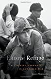 "Laura Madokoro, ""Elusive Refuge: Chinese Migrants in the Cold War"" (Harvard UP, 2016)"