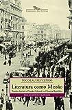 Literatura Como Miss~ao: Tens~oes Sociais E Criac~ao Cultural Na Primeira Republica (Portuguese Edition)