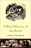 A Brief History of the Smile, Angus Trumble, 0465087779