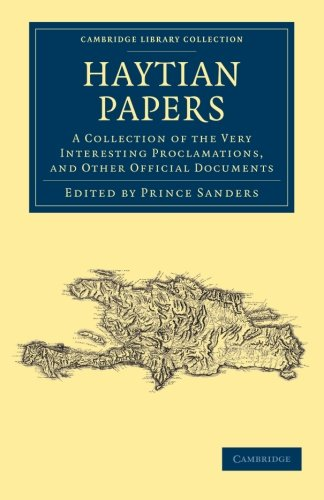 Haytian Papers: A Collection of the Very Interesting Proclamations, and Other Official Documents (Cambridge Library Collection - Latin American Studies)
