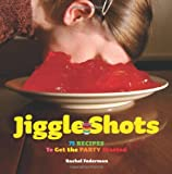 img - for Jiggle Shots: 75 Recipes to Get the Party Started book / textbook / text book