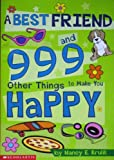 A Best Friend and 999 Other Things to Make You Happy, Nancy Krulik, 0439213134