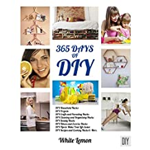 DIY: 365 Days of DIY: A Collection of DIY, DIY Household Hacks, DIY Cleaning and Organizing, DIY Projects, and More DIY Tips to Make Your Life Easier (With Over 45 DIY Christmas Gift Ideas)