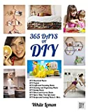 DIY: 365 Days of DIY: A Collection of DIY, DIY Household Hacks, DIY Cleaning and Organizing, DIY Projects, and More DIY Tips to Make Your Life Easier (NEW Proofread Version 2015)$0.99 Special Launch Price! (From $9.99) ~ READ FREE WITH KINDLE...