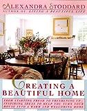 Creating a Beautiful Home, Alexandra Stoddard, 0688109349