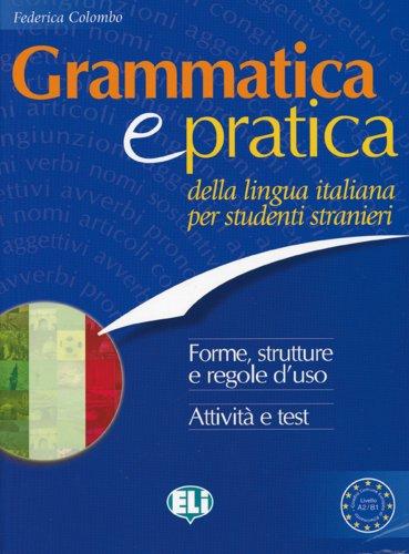 Grammatica e pratica della lingua italiana per studenti stranieri: Forme, strutture e regole d'uso