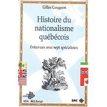 Histoire du nationalisme québécois: Entrevues avec sept spécialistes