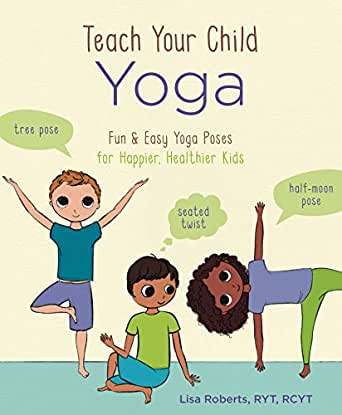 Teach Your Child Yoga: Fun & Easy Yoga Poses for Happier ...