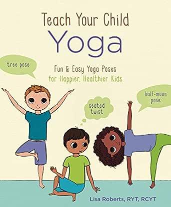 Teach Your Child Yoga: Fun & Easy Yoga Poses for Happier ...
