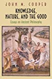 Knowledge, Nature, and the Good brings together some of John Cooper's most important works on ancient philosophy. In thirteen chapters that represent an ideal companion to the author's influential Reason and Emotion, Cooper addresses a wide range of...