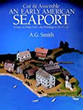 Cut and Assemble an Early American Seaport, A. G. Smith, 0486247546