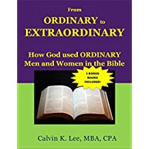 From Ordinary to Extraordinary: How God Used Ordinary Men and Women in the Bible