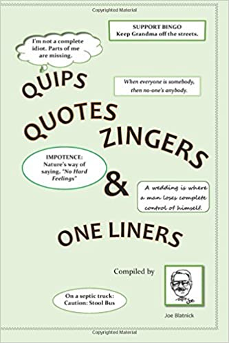 QUIPS QUOTES ZINGERS & ONE LINERS: With A Little Philosophy ...