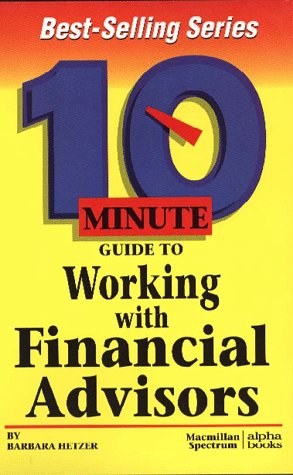 10 Minute Guide to Working With Financial Advisors (10 Minute Guides)