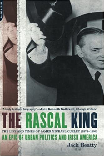 The Rascal King: The Life And Times Of James Michael Curley (1874 ...