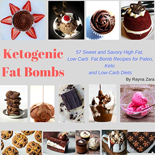 Ketogenic Fat bombs: 57 Sweet and Savory High Fat,  Low Carb  Fat Bomb Recipes for Paleo, Keto  and Low-Carb Diets (Keto Cookbooks Book 1) by Rayna Zara