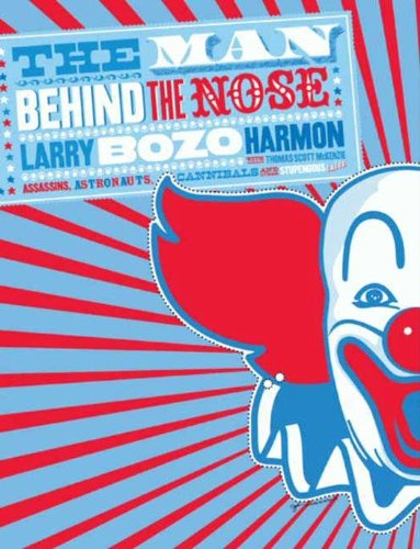 The Man Behind the Nose: Assassins, Astronauts, Cannibals, and Other Stupendous (Bozo Nose)