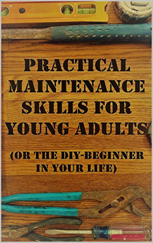 Practical Maintenance Skills for Young Adults: (Or the DIY-beginner in your life) by [Aaron, Craig]